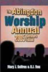 Abingdon Worship Annual 2005 by Mary Scifres