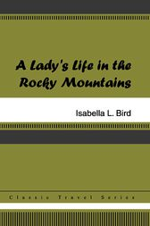 A Lady's Life in the Rocky Mountains by Isabella Bird