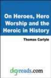 On Heroes, Hero Worship and the Heroic in History by Thomas Carlyle