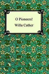 O Pioneers! by Willa Sibert Cather