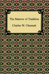 The Marrow of Tradition by Charles Chesnutt