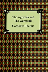 The Agricola and the Germany of Tacitus by Cornelius Tacitus