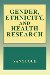 Gender, Ethnicity, and Health Research by Sana Loue