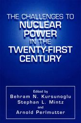 The Challenges to Nuclear Power in the Twenty-First Century by Behram N. Kursunogammalu