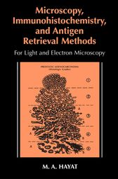 Microscopy, Immunohistochemistry, and Antigen Retrieval Methods by M.A. Hayat