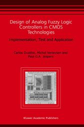 Design of Analog Fuzzy Logic Controllers in CMOS Technologies by Carlos Dualibe