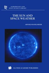 The Sun and Space Weather by A. Hanslmeier
