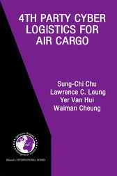 4th Party Cyber Logistics for Air Cargo by Sung-Chi Chu;  Lawrence C. Leung; Yer Van Hui; Waiman Cheung
