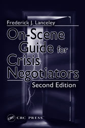 On-Scene Guide for Crisis Negotiators, Second Edition by Frederick J. Lanceley