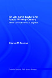 Ibn Abi Tahir Tayfur and Arabic Writerly Culture by Shawkat M. Toorawa