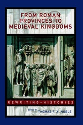 From Roman Provinces to Medieval Kingdoms by Thomas F.X. Noble