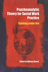Psychoanalytic Theory for Social Work Practice by Marion Bower