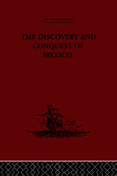 The Discovery and Conquest of Mexico 1517-1521 by Bernal Diaz Del Castillo