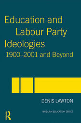Education and Labour Party Ideologies 1900-2001and Beyond by Denis Lawton