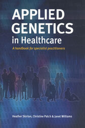 Applied Genetics in Healthcare by Heather Skirton
