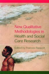New Qualitative Methodologies in Health and Social Care Research by Frances Rapport