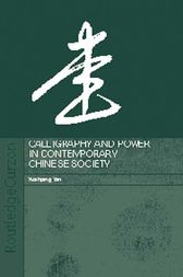 Calligraphy and Power in Contemporary Chinese Society by Yuehping Yen