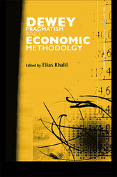 Dewey, Pragmatism and Economic Methodology by Elias Khalil