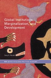 Global Institutions, Marginalization and Development by Craig N. Murphy