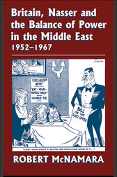 Britain, Nasser and the Balance of Power in the Middle East, 1952-1977 by Robert McNamara
