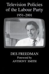 Television Policies of the Labour Party 1951-2001 by Des Freedman