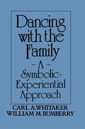 Dancing with the Family: A Symbolic-Experiential Approach by Carl A. Whitaker