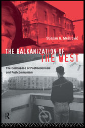 The Balkanization of the West by Stjepan Mestrovic
