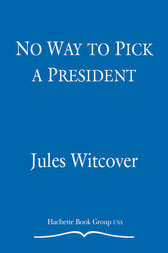 No Way to Pick a President by Jules Witcover