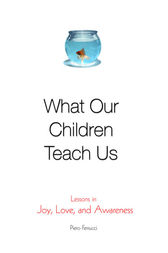 What Our Children Teach Us by Piero Ferrucci