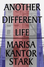 Another Different Life by Marisa Kantor Stark