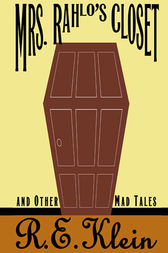 Mrs. Rahlo's Closet and Other Mad Tales by R.E. Klein