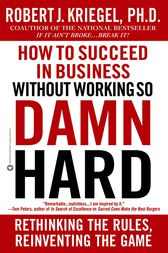 How to Succeed in Business Without Working so Damn Hard by Robert J. Kriegel