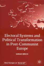 Electoral Systems and Political Transformation in Post-Communist Europe by Sarah Birch