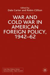 War and Cold War in American Foreign Policy, 1942-62 by Dale Carter