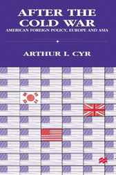 After the Cold War by Arthur I. Cyr