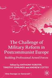 The Challenge of Military Reform in Postcommunist Europe by Anthony Forster