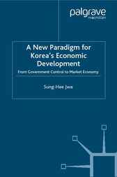 A New Paradigm for Korea's Economic Development by Sung-Hee Jwa
