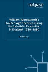 William Wordsworth's Golden Age Theories During the Industrial Revolution by Mark Keay