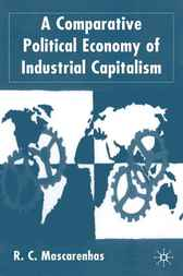 A Comparative Political Economy of Industrial Capitalism by R.C. Mascarenhas
