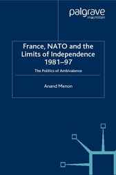 France,NATO and the Limits of Independence by Anand Menon