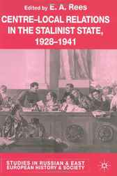 Centre-Local Relations in the Stalinist State, 1928-1941 by E. A. Rees