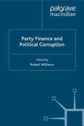 Party Finance and Political Corruption by Robert Williams