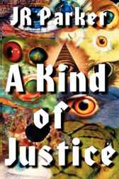 A Kind of Justice by J. R. Parker