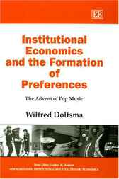 Institutional Economics and the Formation of Preferences by Wilfred Dolfsma