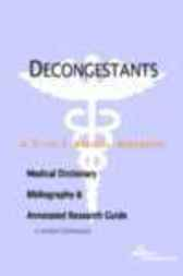 Decongestants - A Medical Dictionary, Bibliography, and Annotated Research Guide to Internet References by James N. Parker