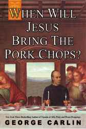 When Will Jesus Bring the Porkchops? by George Carlin