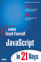 Sams Teach Yourself JavaScript in 21 Days by Jonathan A. Watt