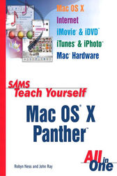 Sams Teach Yourself Mac OS X Panther All In One by Robyn Ness