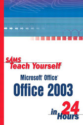 Sams Teach Yourself Microsoft Office 2003 in 24 Hours by Greg Perry