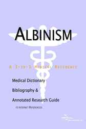 Albinism - A Medical Dictionary, Bibliography, and Annotated Research Guide to Internet References by James N. Parker